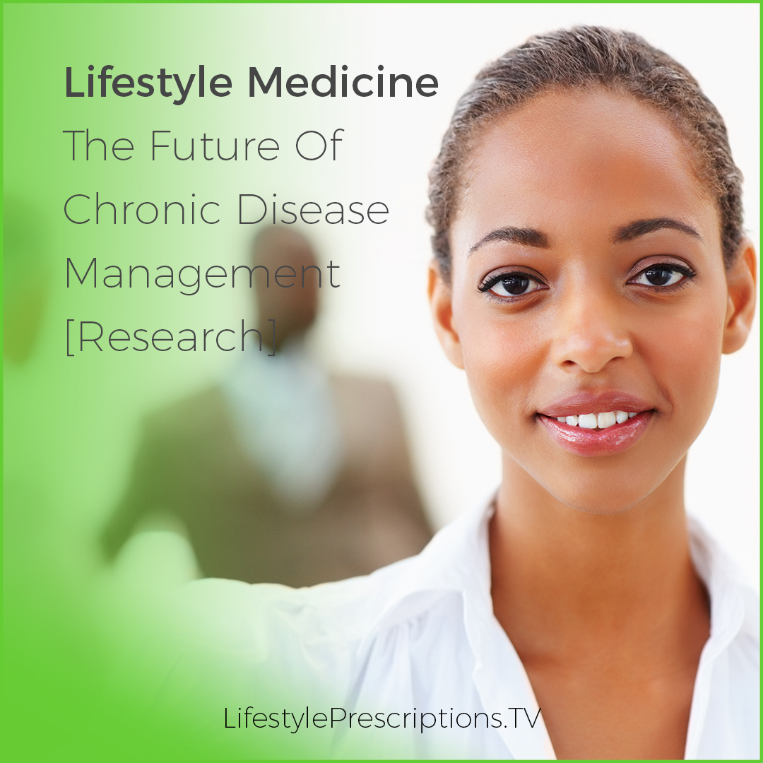 Lifestyle Medicine: The Future Of Chronic Disease Management [Research]