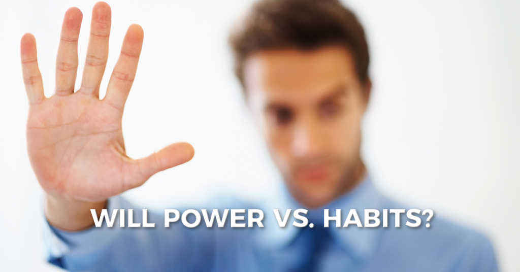 Will Power vs. Habits? Who's the winner?