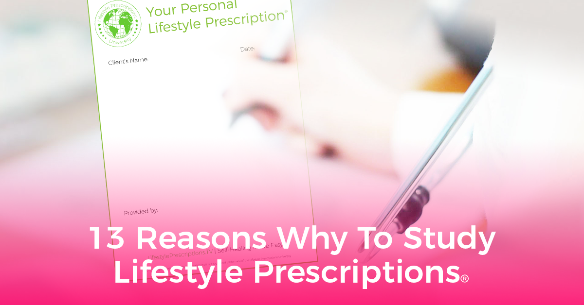 13 Reasons Why To Study Lifestyle Prescriptions®