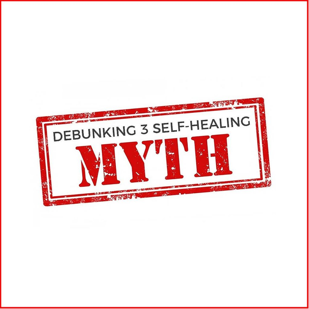 3 Self-Healing Myths debunked