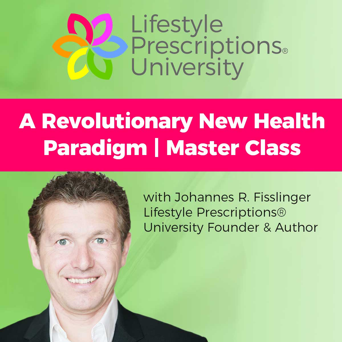 Live Master Class: A Revolutionary New Health Paradigm | Lifestyle Prescriptions® University